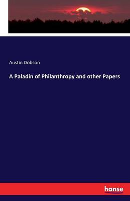 A Paladin of Philanthropy and Other Papers by Austin Dobson