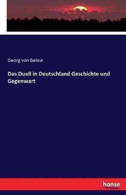 Das Duell in Deutschland Geschichte Und Gegenwart by Georg Von Below