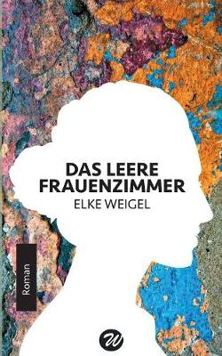 Das Leere Frauenzimmer by Elke Weigel