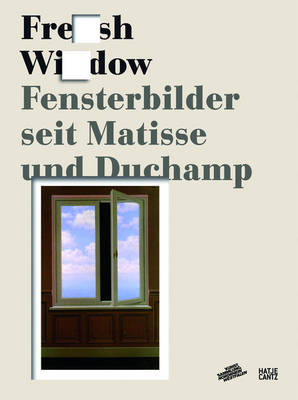 Fresh Widow The Window in Art Since Matisse and Duchamp by Kunstsammlung Nordrhein-Westfalen