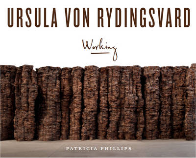 Ursula Von Rydingsvard Working by Patricia C. Phillips, Helaine Posner