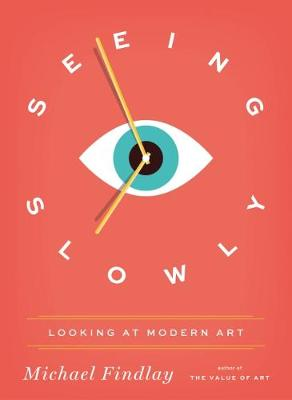 Seeing Slowly Looking at Modern Art by Michael Findlay