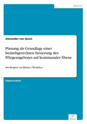 Planung ALS Grundlage Einer Bedarfsgerechten Steuerung Des Pflegeangebotes Auf Kommunaler Ebene by Alexander Von Quast