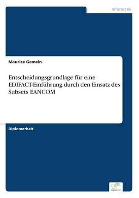 Entscheidungsgrundlage Fur Eine Edifact-Einfuhrung Durch Den Einsatz Des Subsets Eancom by Maurice Gemein