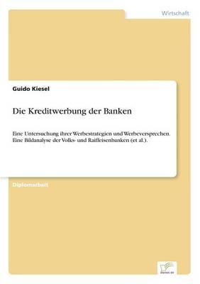 Die Kreditwerbung Der Banken by Guido Kiesel