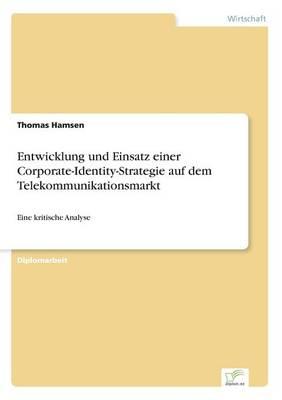 Entwicklung Und Einsatz Einer Corporate-Identity-Strategie Auf Dem Telekommunikationsmarkt by Thomas Hamsen
