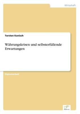Wahrungskrisen Und Selbsterfullende Erwartungen by Torsten Kanisch