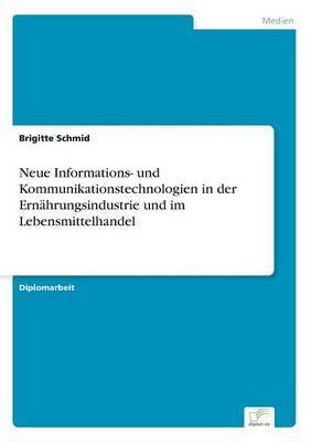 Neue Informations- Und Kommunikationstechnologien in Der Ernahrungsindustrie Und Im Lebensmittelhandel by Brigitte Schmid