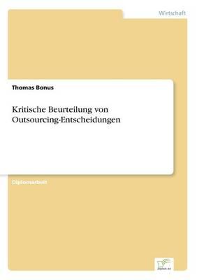 Kritische Beurteilung Von Outsourcing-Entscheidungen by Thomas Bonus