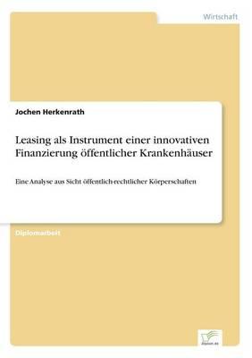 Leasing ALS Instrument Einer Innovativen Finanzierung Offentlicher Krankenhauser by Jochen Herkenrath