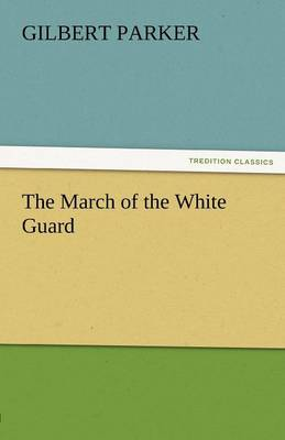The March of the White Guard by Gilbert Parker