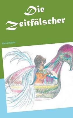 Die Zeitfalscher by Michael H Usler, Michael Hausler