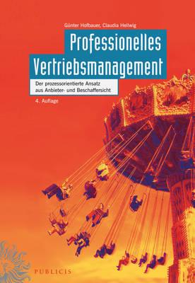 Professionelles Vertriebsmanagement Der Prozessorientierte Ansatz aus Anbieter und Beschaffersicht by Gunter Hofbauer, Claudia Hellwig