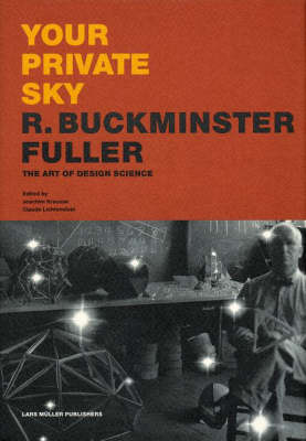 R.B. Fuller The Art of Design Science Your Private Sky - The Art of Design Science by Joachim Krausse