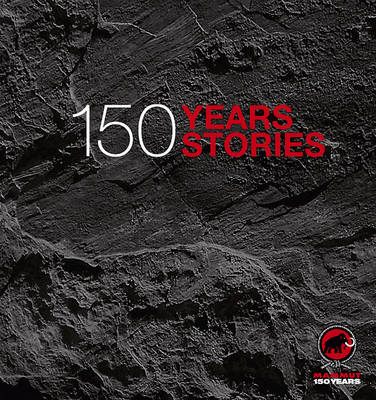 Mammut - 150 Years, 150 Stories by Karin Steinbach Tarnutzer, et al.