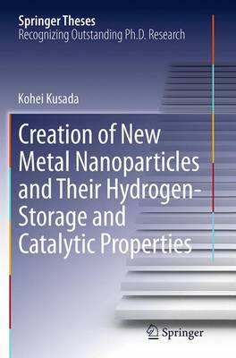 Creation of New Metal Nanoparticles and Their Hydrogen-Storage and Catalytic Properties by Kohei Kusada
