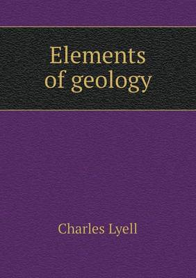 Elements of Geology by Sir Charles Lyell
