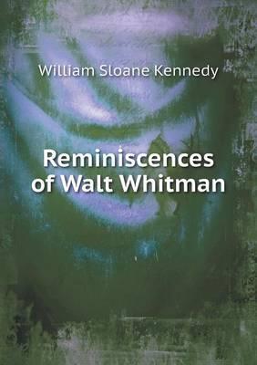 Reminiscences of Walt Whitman by William Sloane Kennedy