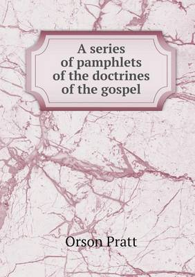 A Series of Pamphlets of the Doctrines of the Gospel by Orson Pratt