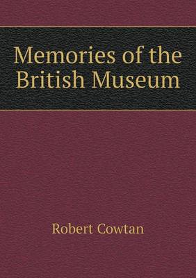 Memories of the British Museum by Robert Cowtan