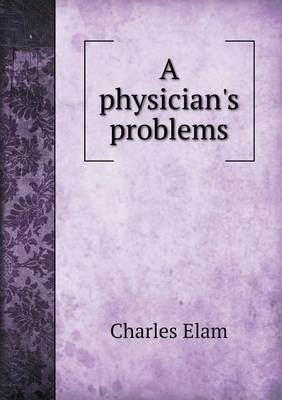 A Physician's Problems by Charles Elam