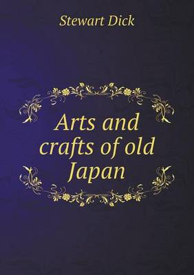 Arts and Crafts of Old Japan by Stewart Dick