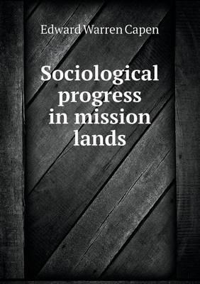 Sociological Progress in Mission Lands by Edward Warren Capen