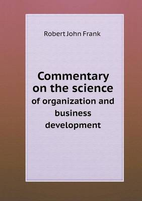 Commentary on the Science of Organization and Business Development by Robert John Frank