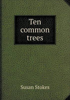 Ten Common Trees by Susan Stokes