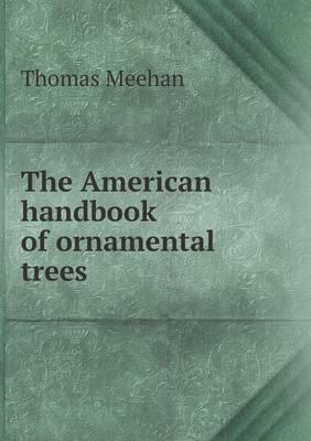 The American Handbook of Ornamental Trees by Thomas Meehan