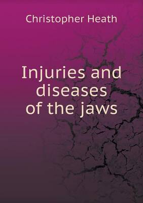 Injuries and Diseases of the Jaws by Christopher Heath