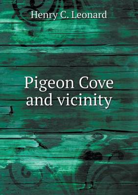 Pigeon Cove and Vicinity by Henry C Leonard