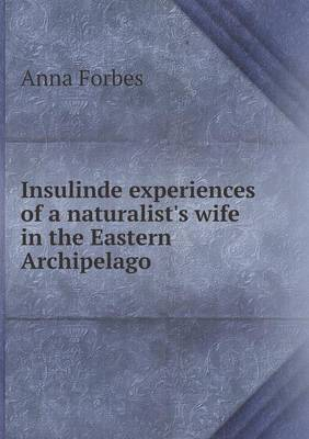 Insulinde Experiences of a Naturalist's Wife in the Eastern Archipelago by Anna Forbes