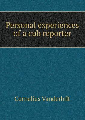 Personal Experiences of a Cub Reporter by Cornelius Vanderbilt