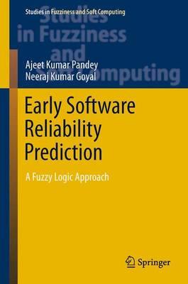Early Software Reliability Prediction A Fuzzy Logic Approach by Ajeet Kumar Pandey, Neeraj Kumar Goyal