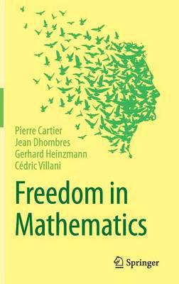 Freedom in Mathematics by Pierre Cartier, Jean Dhombres, Gerhard Heinzmann, Cedric Villani