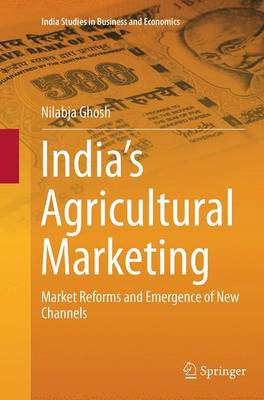 India's Agricultural Marketing Market Reforms and Emergence of New Channels by Nilabja Ghosh