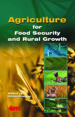 Agriculture for Food Security and Rural Growth by Vibha Dhawan