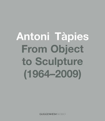 Antoni Tapies From Object to Sculpture 1964/2002 by Tom Godfrey, Anatxu Zabalbeascoa, Alvaro Rodriguez Forminaya