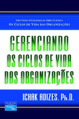 Gerenciando OS Ciclos de Vida Das Organizacoes [Managing Corporate Lifecycles - Portuguese Edition] by Dr Ichak, PH.D. Adizes