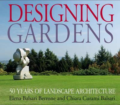 Designing Gardens 50 Years of Landscape Architecture by Giancarlo Gardin