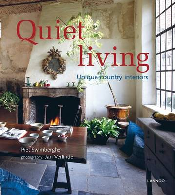 Quiet Living Unique Country Interiors by Piet Swimberghe, Jan Verlinde