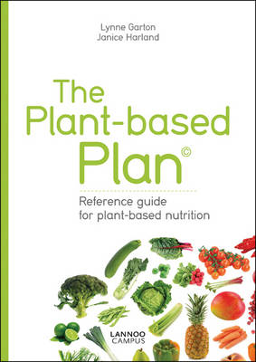 The Plant-Based Plan Reference Guide for Plant-Based Nutrition by Lynne Garton, Janice Harland