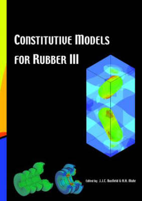 Constitutive Models for Rubber III Proceedings of the Third European Conference on Constitutive Models for Rubber, London, UK, 15-17 September 2003 by J. Busfield