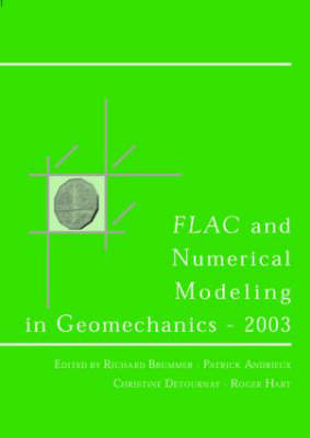 Flac and Numerical Modeling in Geomechanics 2003 Proceedings of the 3rd International Flac Symposium, Sudbury, Canada, 22-24 October 2003 by R. Brummer