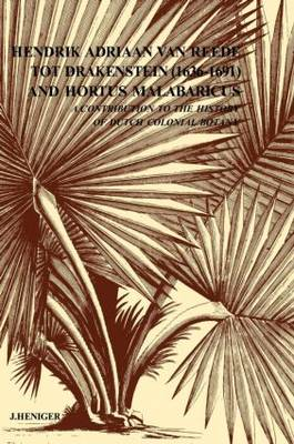 Hendrik Adriaan van Reed Tot Drakestein 1636-1691 and Hortus, Malabaricus A Contribution to the History of Dutch Colonial Botany by J. Heniger