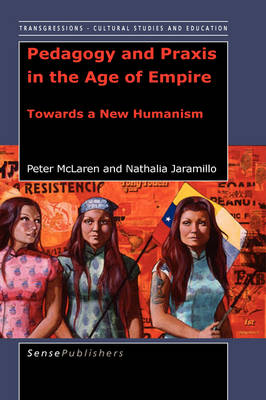 Pedagogy and Praxis in the Age of Empire Towards a New Humanism by Peter, Ph.D. McLaren, Nathalia Jaramilo