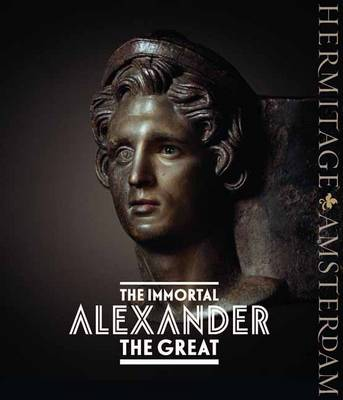 Immortal Alexander the Great The Myth, the Reality, His Journey, the Legacy by Anna Trofimova