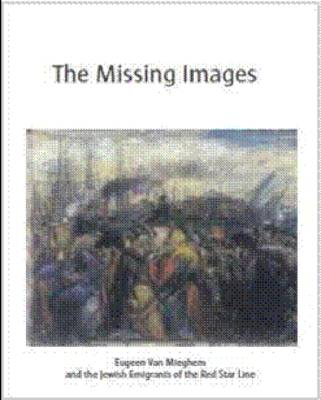 The Missing Images Eugeen Van Mieghem and the Jewish Immigrants of the Red Star Line by Erwin Joos