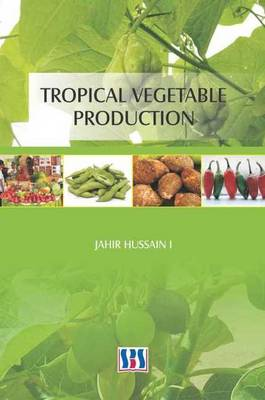 Tropical Vegetable Production by G. Jahir Hussain
